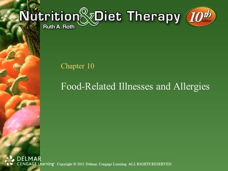 Copyright © 2011 Delmar, Cengage Learning. ALL RIGHTS RESERVED. Chapter 10 Food-Related Illnesses and Allergies.
