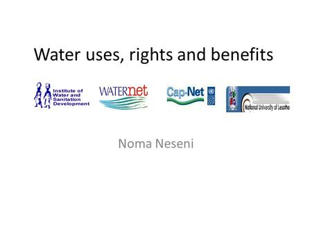 Water uses, rights and benefits Noma Neseni. WASH Rights It is generally accepted that humans have aright to life and yet ….One germ of feaces can contain.