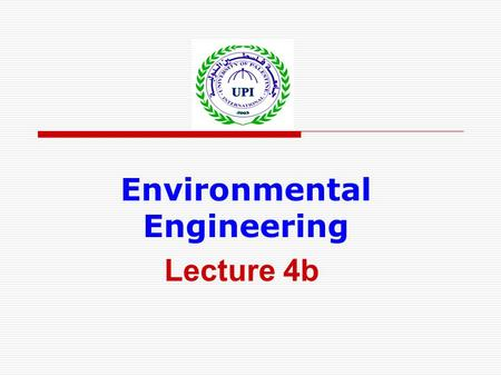 Environmental Engineering Lecture 4b. The environmental engineer must have considerable knowledge of the biological characteristics of waste water because.
