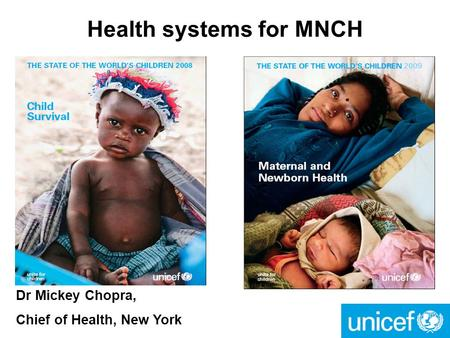 Health systems for MNCH Dr Mickey Chopra, Chief of Health, New York.