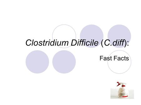 Clostridium Difficile (C.diff): Fast Facts. What is Clostridium difficile (C. diff)? C. diff is a bacteria that lives in the intestinal tract of about.