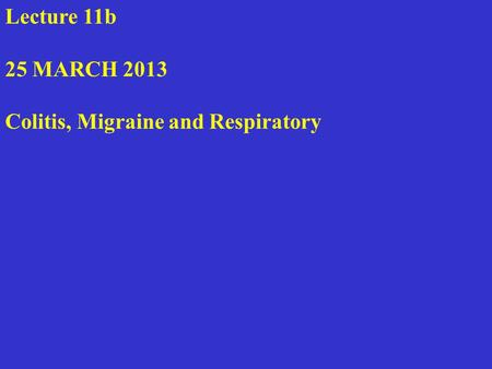 Lecture 11b 25 MARCH 2013 Colitis, Migraine and Respiratory.
