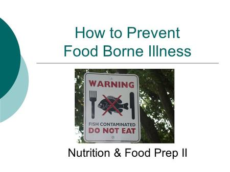How to Prevent Food Borne Illness Nutrition & Food Prep II.