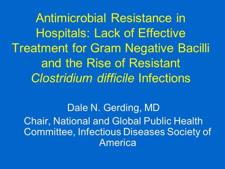 Antimicrobial Resistance in Hospitals: Lack of Effective Treatment for Gram Negative Bacilli and the Rise of Resistant Clostridium difficile Infections.