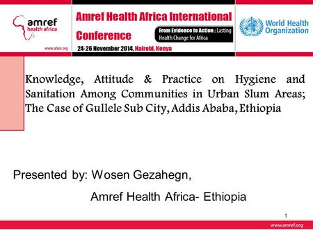 Knowledge, Attitude & Practice on Hygiene and Sanitation Among Communities in Urban Slum Areas; The Case of Gullele Sub City, Addis Ababa, Ethiopia Presented.