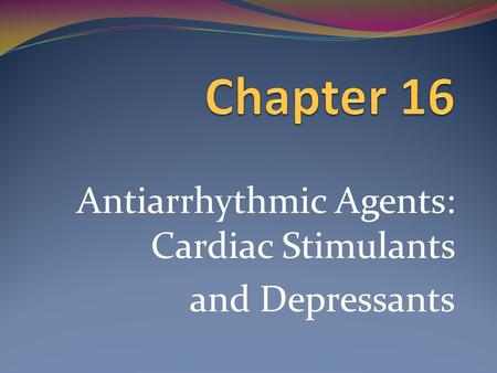 Antiarrhythmic Agents: Cardiac Stimulants and Depressants