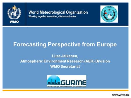 AREP GAW World Meteorological Organization Working together in weather, climate and water Forecasting Perspective from Europe Liisa Jalkanen, Atmospheric.