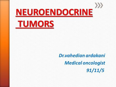 Dr.vahedian ardakani Medical oncologist 91/11/5. Neuroendocrine tumors (NETs) are derived from the diffuse neuroendocrine system, which is made up of.