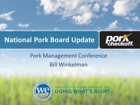 National Pork Board Update Pork Management Conference Bill Winkelman.