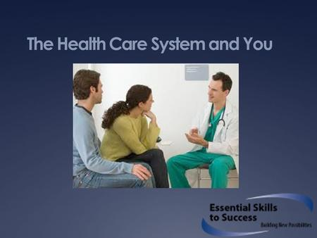 The Health Care System and You. Introduction  Who we are  Why we are here  What we are going to talk about in this workshop  Why should this matter.