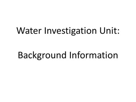 Water Investigation Unit: Background Information.