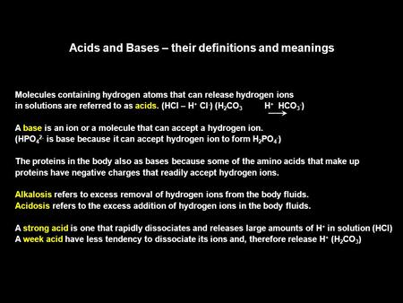 Acids and Bases – their definitions and meanings Molecules containing hydrogen atoms that can release hydrogen ions in solutions are referred to as acids.