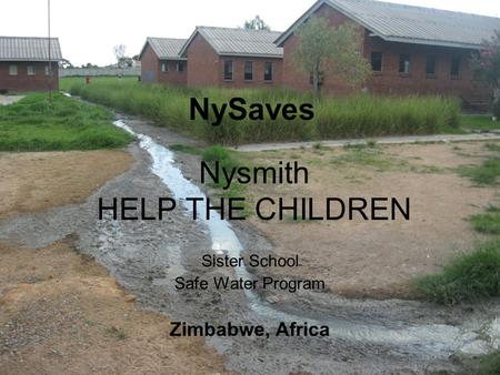 Nysmith HELP THE CHILDREN Sister School Safe Water Program Zimbabwe, Africa NySaves.