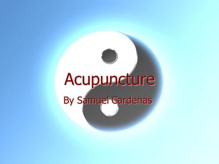 Acupuncture By Samuel Cardenas. How is Acupuncture Different from Western Medicine? Acupuncture uses natural herbs and needles. Acupuncture uses natural.