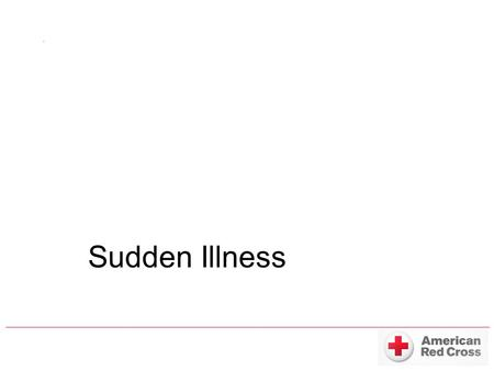 Sudden Illness. What is a Sudden Illness? Fainting Seizures Stroke Diabetic Emergency Allergic Reaction Poisoning Cardiac Arrest can also be a sudden.
