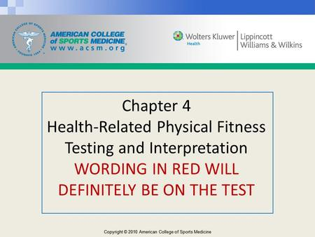 Chapter 4 Health-Related Physical Fitness Testing and Interpretation WORDING IN RED WILL DEFINITELY BE ON THE TEST.