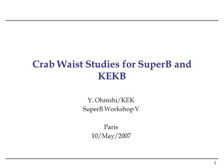 1 Crab Waist Studies for SuperB and KEKB Y. Ohnishi/KEK SuperB Workshop V Paris 10/May/2007.