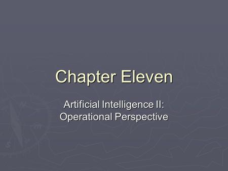 Chapter Eleven Artificial Intelligence II: Operational Perspective.