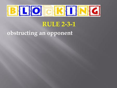 RULE 2-3-1 obstructing an opponent. LEGAL BLOCKING TECHNIQUES Closed/Cupped Hands 1. Elbows inside -or- outside the shoulders. 2. Hands closed or cupped.
