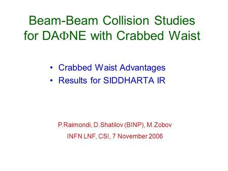 Beam-Beam Collision Studies for DA  NE with Crabbed Waist Crabbed Waist Advantages Results for SIDDHARTA IR P.Raimondi, D.Shatilov (BINP), M.Zobov INFN.