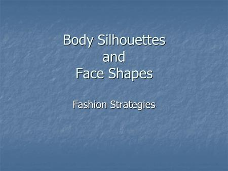 Body Silhouettes and Face Shapes Fashion Strategies.