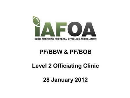 PF/BBW & PF/BOB Level 2 Officiating Clinic 28 January 2012.