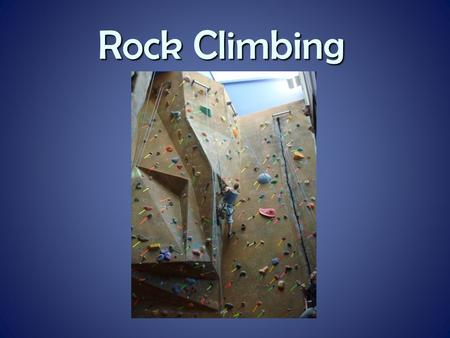 Rock Climbing. History Development of Indoor Wall Climbing The idea for indoor sport climbing grew out of two main components of outdoor rock climbing.