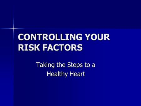 CONTROLLING YOUR RISK FACTORS Taking the Steps to a Healthy Heart.