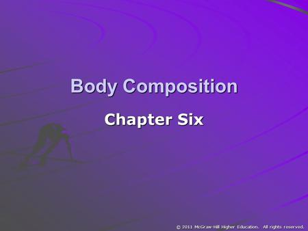 © 2011 McGraw-Hill Higher Education. All rights reserved. Body Composition Chapter Six.