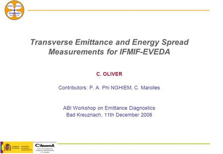 Transverse Emittance and Energy Spread <strong>Measurements</strong> for IFMIF-EVEDA C. OLIVER Contributors: P. A. Phi NGHIEM, C. Marolles ABI Workshop on Emittance Diagnostics.