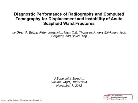 Diagnostic Performance of Radiographs and Computed Tomography for Displacement and Instability of Acute Scaphoid Waist Fractures by Geert A. Buijze, Peter.