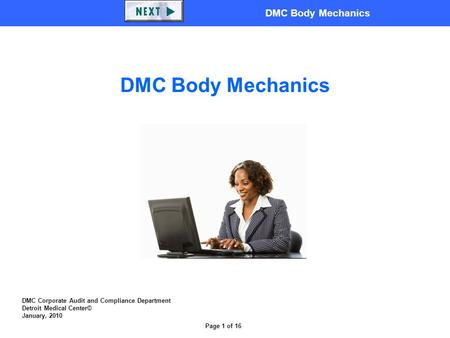 DMC Body Mechanics Page 1 of 16 DMC Corporate Audit and Compliance Department Detroit Medical Center© January, 2010 DMC Body Mechanics.