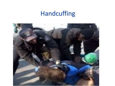 Handcuffing. Today's Objective 1) To learn different handcuffing techniques. 2) To Demonstrate the techniques in handcuffing.