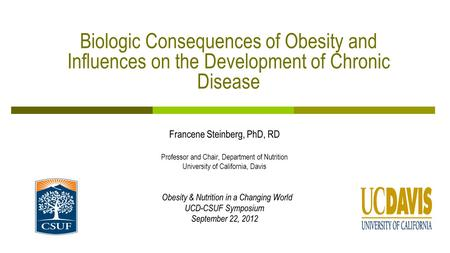 Biologic Consequences of Obesity and Influences on the Development of Chronic Disease Francene Steinberg, PhD, RD Professor and Chair, Department of Nutrition.