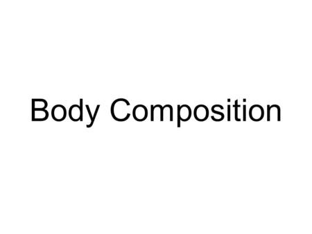 Body Composition. We All Change in Many Ways Genetics and Body Composition.