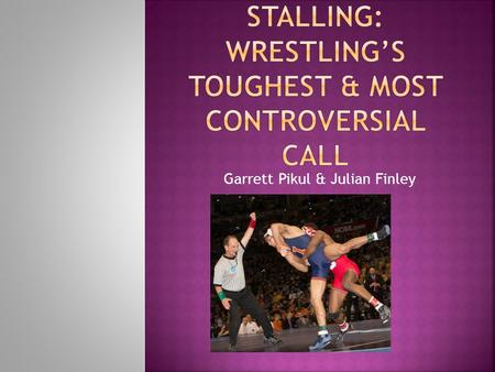 Garrett Pikul & Julian Finley.  Each wrestler is required to maintain an honest attempt to stay within the 10 foot circle and wrestle aggressively, regardless.