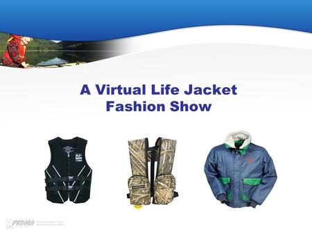 A Virtual Life Jacket Fashion Show. Why a Fashion Show? Because when most people think life jacket, they think orange & bulky...