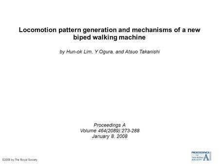 Locomotion pattern generation and mechanisms of a new biped walking machine by Hun-ok Lim, Y Ogura, and Atsuo Takanishi Proceedings A Volume 464(2089):273-288.