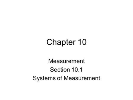 Chapter 10 Measurement Section 10.1 Systems of Measurement.