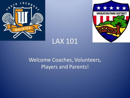 LAX 101 Welcome Coaches, Volunteers, Players and Parents!