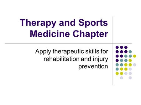 Therapy and Sports Medicine Chapter Apply therapeutic skills for rehabilitation and injury prevention.