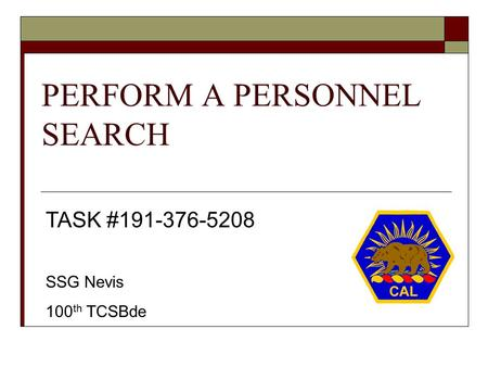 PERFORM A PERSONNEL SEARCH TASK #191-376-5208 SSG Nevis 100 th TCSBde.