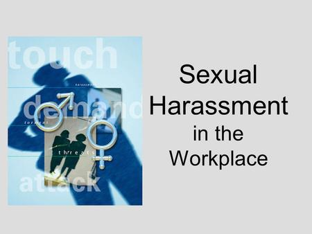 Sexual Harassment in the Workplace. Learning Objectives Definition of sexual harassment Learning the different types of sexual harassment Identifying.