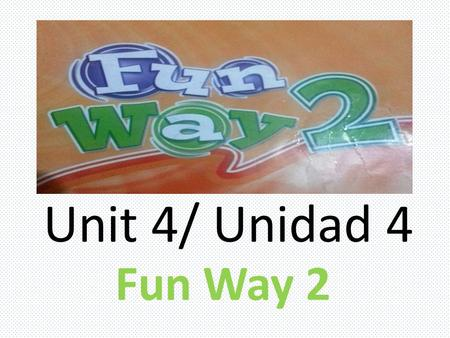 Unit 4/ Unidad 4 Fun Way 2. Vocabulary/Vocabulario Grande Limpio Sucio Gordo Nuevo Viejo Pequeño Bajo Alto Delgado Big Clean Dirty Fat New Old Small Short.