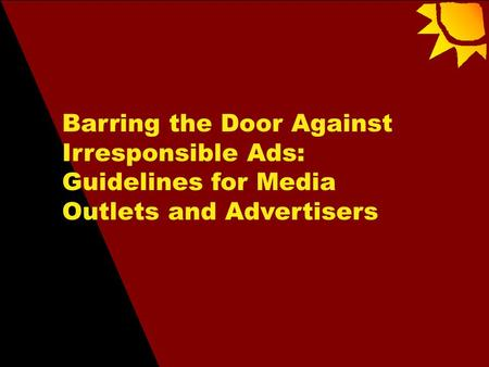 Barring the Door Against Irresponsible Ads: Guidelines for Media Outlets and Advertisers.