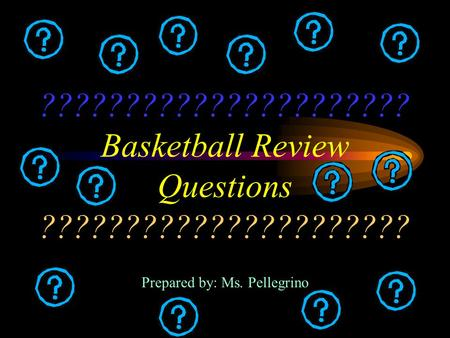 ?????????????????????? Basketball Review Questions ?????????????????????? Prepared by: Ms. Pellegrino.