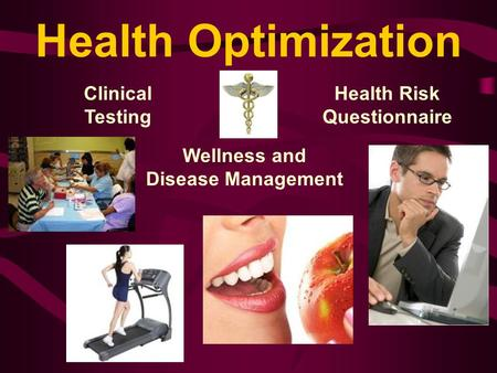 Health Optimization Clinical Testing Health Risk Questionnaire Joe Weber, AssistMed Wellness and Disease Management.