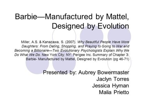 Barbie—Manufactured by Mattel, Designed by Evolution Miller, A.S. & Kanazawa, S. (2007). Why Beautiful People Have More Daughters: From Dating, Shopping,