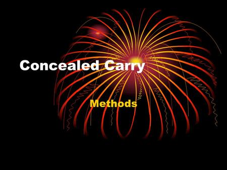 Concealed Carry Methods. Why Concealed Carry? In order to protect Loved ones Yourself Other citizens From From death or severe injury from Sociopaths.