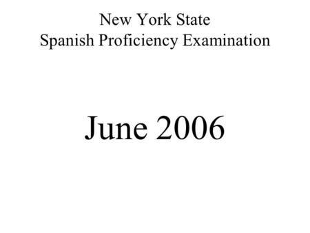 New York State Spanish Proficiency Examination June 2006.